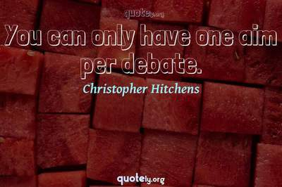 Photo Quote of You can only have one aim per debate.