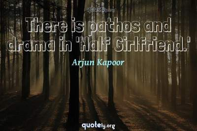 Photo Quote of There is pathos and drama in 'Half Girlfriend.'