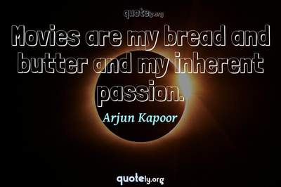 Photo Quote of Movies are my bread and butter and my inherent passion.