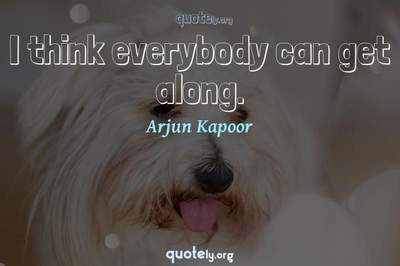 Photo Quote of I think everybody can get along.