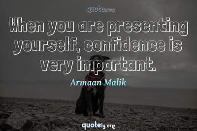 Photo Quote of When you are presenting yourself, confidence is very important.