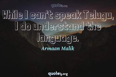 Photo Quote of While I can't speak Telugu, I do understand the language.