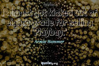 Photo Quote of I almost got kicked out of eighth grade for selling 'Playboy.'
