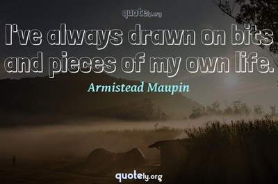 Photo Quote of I've always drawn on bits and pieces of my own life.