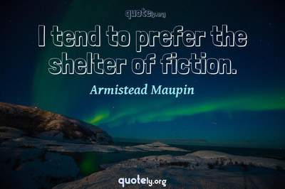 Photo Quote of I tend to prefer the shelter of fiction.