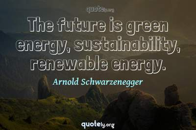 Photo Quote of The future is green energy, sustainability, renewable energy.