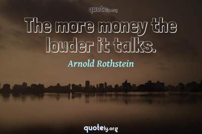 Photo Quote of The more money the louder it talks.
