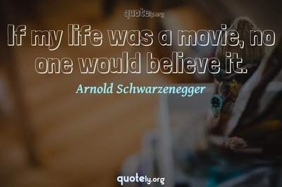 Photo Quote of If my life was a movie, no one would believe it.