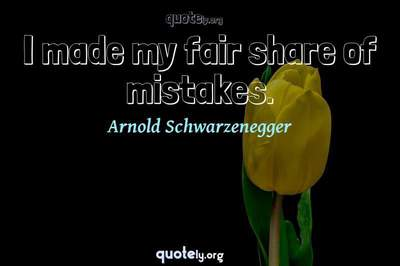 Photo Quote of I made my fair share of mistakes.