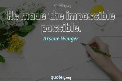 Photo Quote of He made the impossible possible.