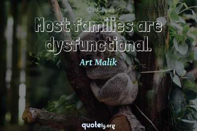 Photo Quote of Most families are dysfunctional.