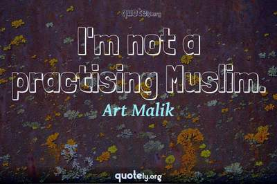 Photo Quote of I'm not a practising Muslim.