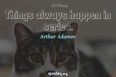 Photo Quote of Things always happen in series.