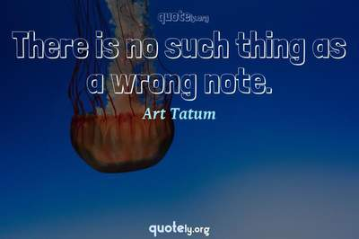 Photo Quote of There is no such thing as a wrong note.