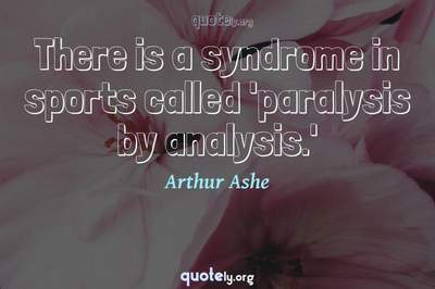 Photo Quote of There is a syndrome in sports called 'paralysis by analysis.'