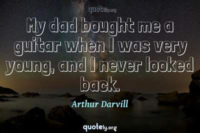 Photo Quote of My dad bought me a guitar when I was very young, and I never looked back.