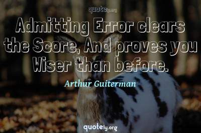 Photo Quote of Admitting Error clears the Score, And proves you Wiser than before.