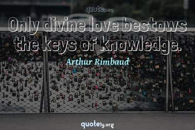 Photo Quote of Only divine love bestows the keys of knowledge.