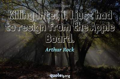 Photo Quote of Killing Intel, I, I just had to resign from the Apple Board.