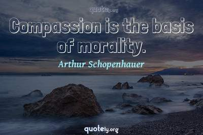 Photo Quote of Compassion is the basis of morality.
