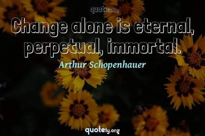 Photo Quote of Change alone is eternal, perpetual, immortal.