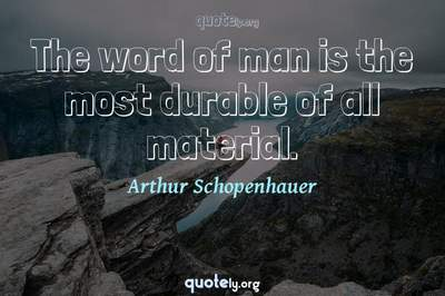 Photo Quote of The word of man is the most durable of all material.