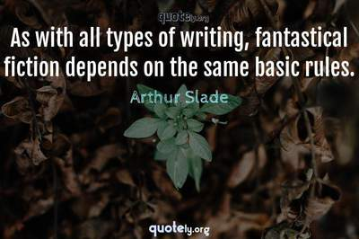 Photo Quote of As with all types of writing, fantastical fiction depends on the same basic rules.