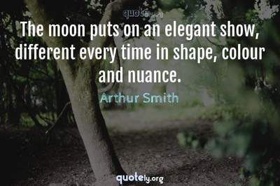 Photo Quote of The moon puts on an elegant show, different every time in shape, colour and nuance.