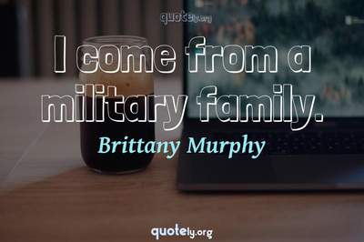 Photo Quote of I come from a military family.