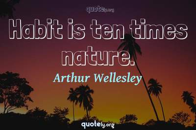 Photo Quote of Habit is ten times nature.