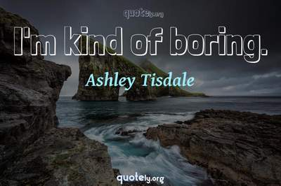Photo Quote of I'm kind of boring.