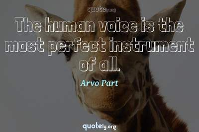 Photo Quote of The human voice is the most perfect instrument of all.