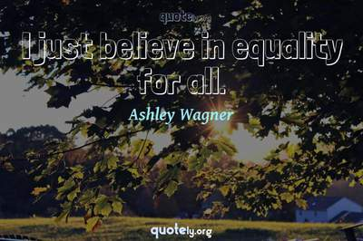 Photo Quote of I just believe in equality for all.
