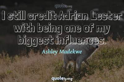 Photo Quote of I still credit Adrian Lester with being one of my biggest influences.