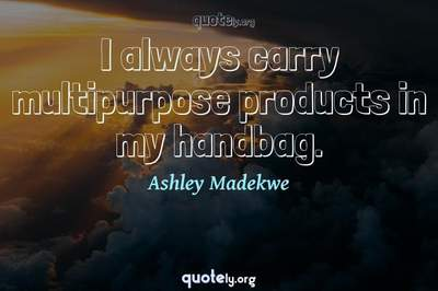 Photo Quote of I always carry multipurpose products in my handbag.