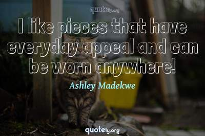 Photo Quote of I like pieces that have everyday appeal and can be worn anywhere!