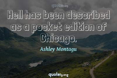 Photo Quote of Hell has been described as a pocket edition of Chicago.