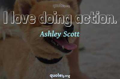 Photo Quote of I love doing action.
