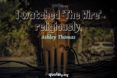 Photo Quote of I watched 'The Wire' religiously.