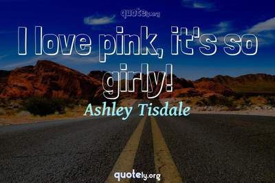 Photo Quote of I love pink, it's so girly!