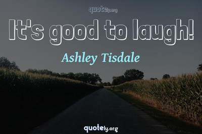 Photo Quote of It's good to laugh!
