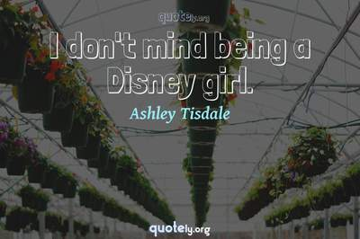 Photo Quote of I don't mind being a Disney girl.