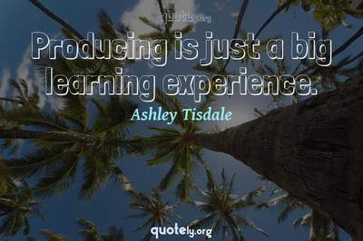 Photo Quote of Producing is just a big learning experience.