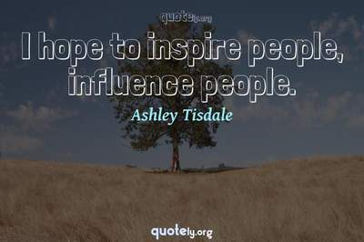 Photo Quote of I hope to inspire people, influence people.