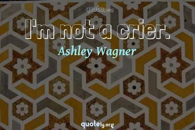 Photo Quote of I'm not a crier.