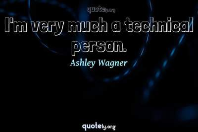 Photo Quote of I'm very much a technical person.