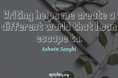 Photo Quote of Writing helps me create a different world that I can escape to.