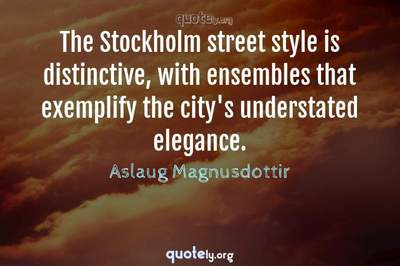 Photo Quote of The Stockholm street style is distinctive, with ensembles that exemplify the city's understated elegance.
