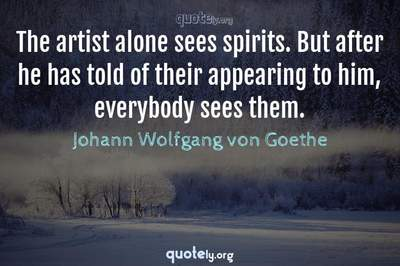 Photo Quote of The artist alone sees spirits. But after he has told of their appearing to him, everybody sees them.