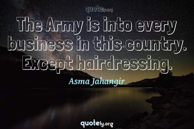 Photo Quote of The Army is into every business in this country. Except hairdressing.
